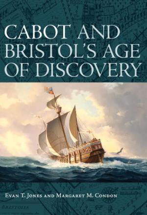 Book cover: Cabot and Bristol's Age of Discovery: The Bristol Discovery Voyages 1480 -1508