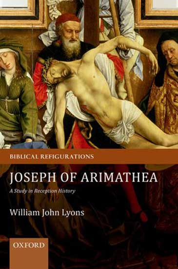 Image of the cover of Joseph of Arimathea: A Study in Reception History by William John Lyons